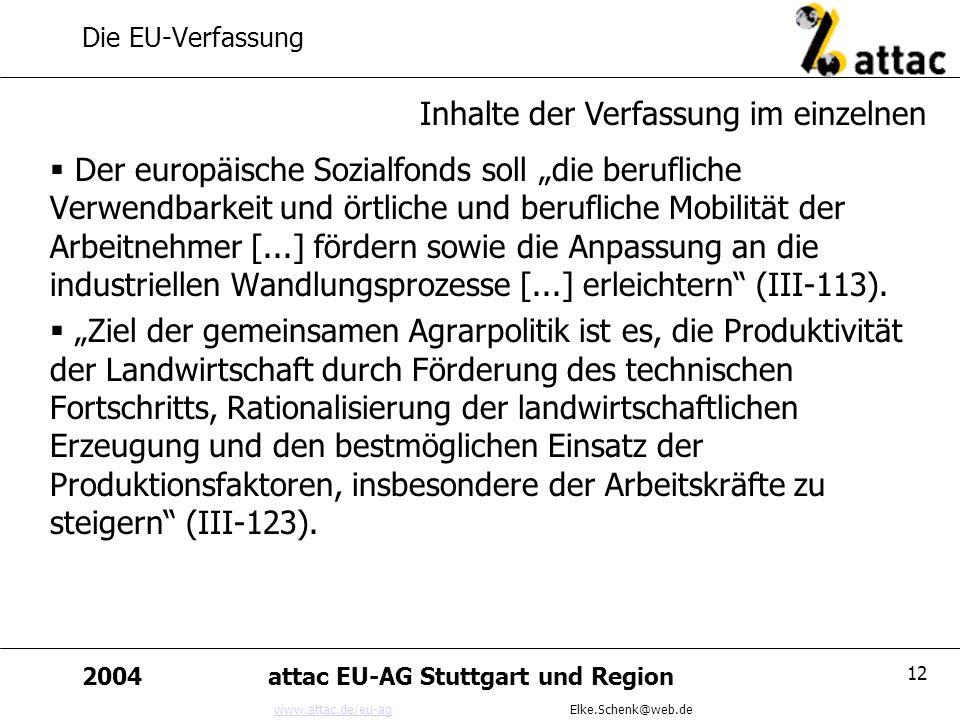 www.attac.de/eu-agwww.attac.de/eu-ag Elke.Schenk@web.de 2004attac EU-AG Stuttgart und Region 12 Die EU-Verfassung Der europäische Sozialfonds soll die