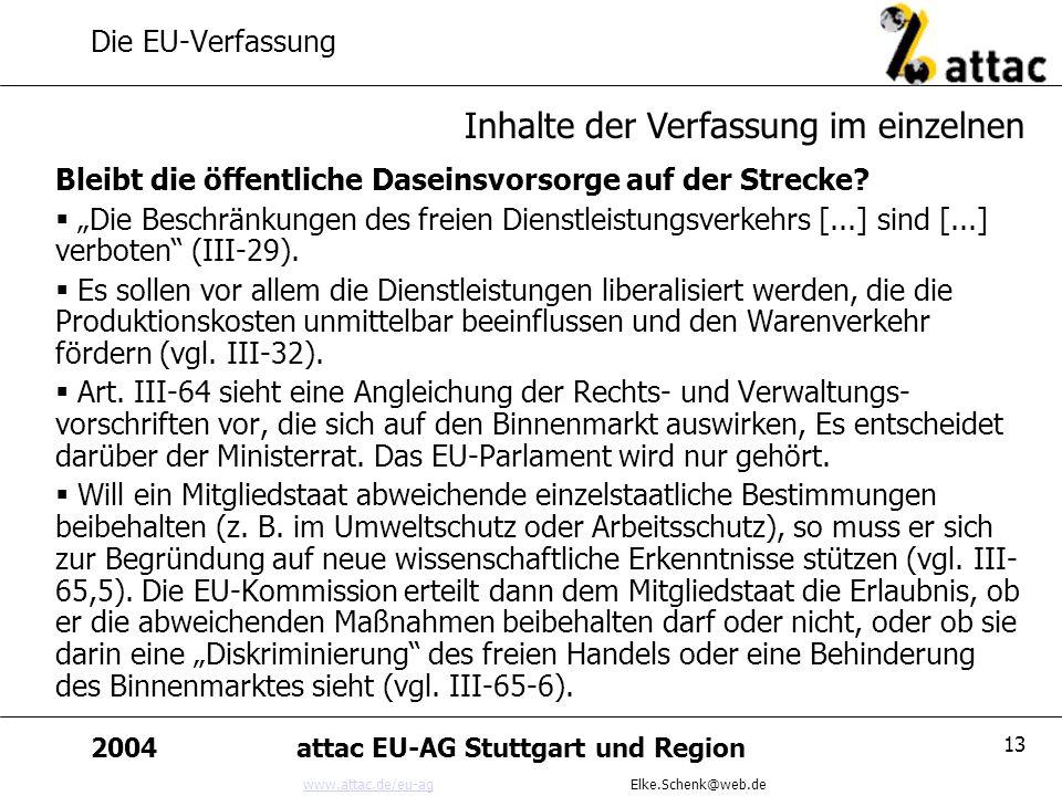 www.attac.de/eu-agwww.attac.de/eu-ag Elke.Schenk@web.de 2004attac EU-AG Stuttgart und Region 13 Die EU-Verfassung Bleibt die öffentliche Daseinsvorsor