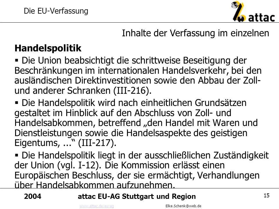 www.attac.de/eu-agwww.attac.de/eu-ag Elke.Schenk@web.de 2004attac EU-AG Stuttgart und Region 15 Die EU-Verfassung Handelspolitik Die Union beabsichtig