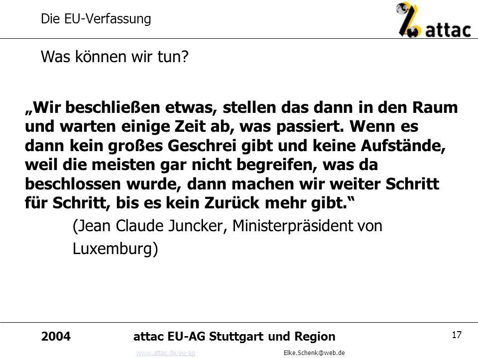 www.attac.de/eu-agwww.attac.de/eu-ag Elke.Schenk@web.de 2004attac EU-AG Stuttgart und Region 17 Die EU-Verfassung Wir beschließen etwas, stellen das d