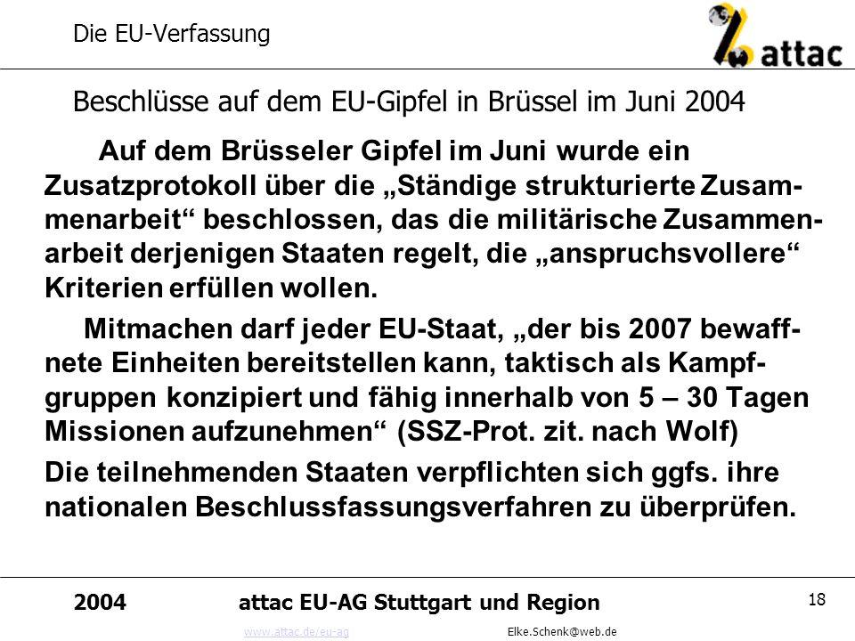 www.attac.de/eu-agwww.attac.de/eu-ag Elke.Schenk@web.de 2004attac EU-AG Stuttgart und Region 18 Die EU-Verfassung Auf dem Brüsseler Gipfel im Juni wur