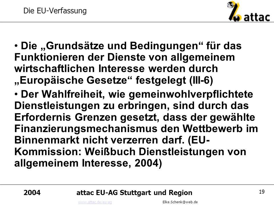 www.attac.de/eu-agwww.attac.de/eu-ag Elke.Schenk@web.de 2004attac EU-AG Stuttgart und Region 19 Die EU-Verfassung Die Grundsätze und Bedingungen für d
