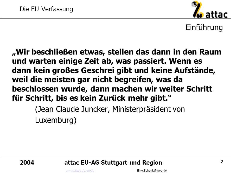 www.attac.de/eu-agwww.attac.de/eu-ag Elke.Schenk@web.de 2004attac EU-AG Stuttgart und Region 2 Die EU-Verfassung Wir beschließen etwas, stellen das da