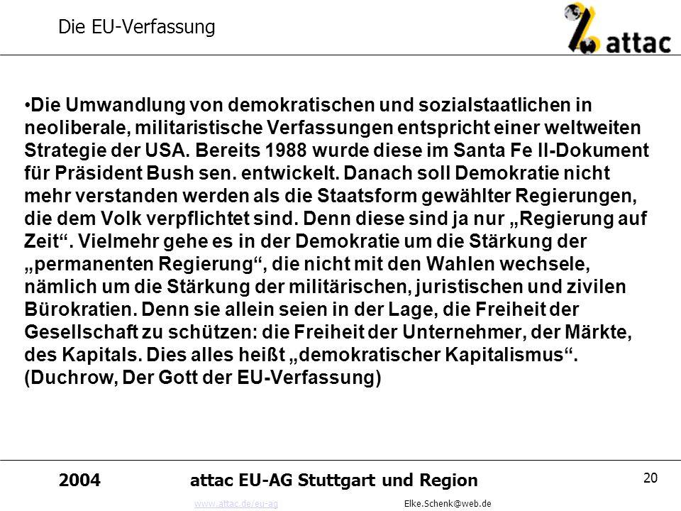 www.attac.de/eu-agwww.attac.de/eu-ag Elke.Schenk@web.de 2004attac EU-AG Stuttgart und Region 20 Die EU-Verfassung Die Umwandlung von demokratischen un