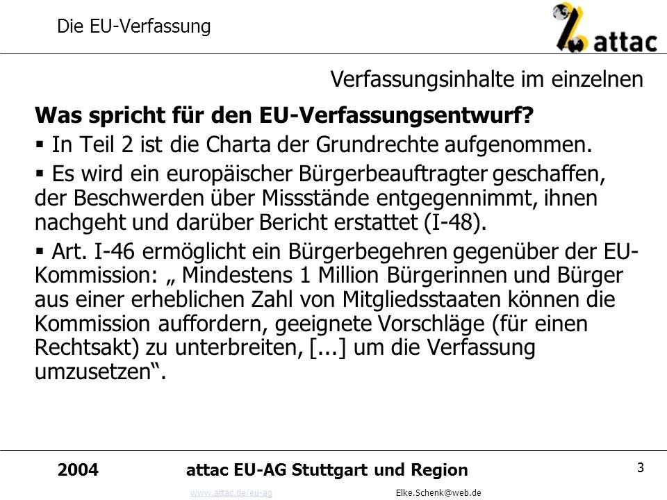 www.attac.de/eu-agwww.attac.de/eu-ag Elke.Schenk@web.de 2004attac EU-AG Stuttgart und Region 3 Die EU-Verfassung Was spricht für den EU-Verfassungsent