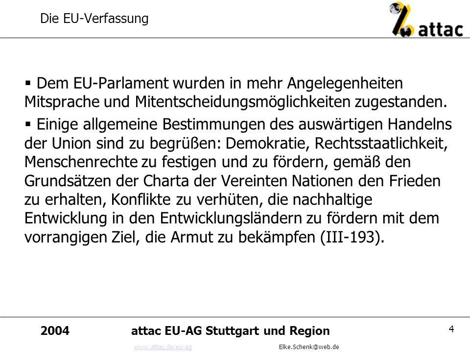 www.attac.de/eu-agwww.attac.de/eu-ag Elke.Schenk@web.de 2004attac EU-AG Stuttgart und Region 4 Die EU-Verfassung Dem EU-Parlament wurden in mehr Angel