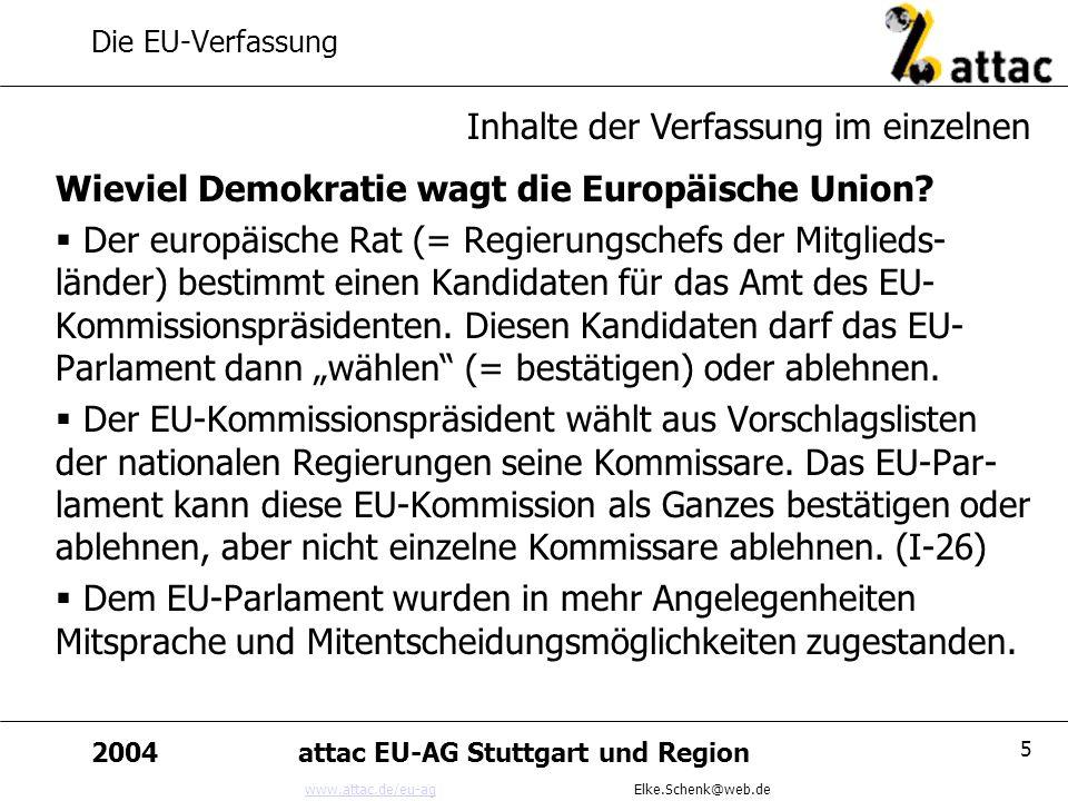 www.attac.de/eu-agwww.attac.de/eu-ag Elke.Schenk@web.de 2004attac EU-AG Stuttgart und Region 5 Die EU-Verfassung Wieviel Demokratie wagt die Europäisc