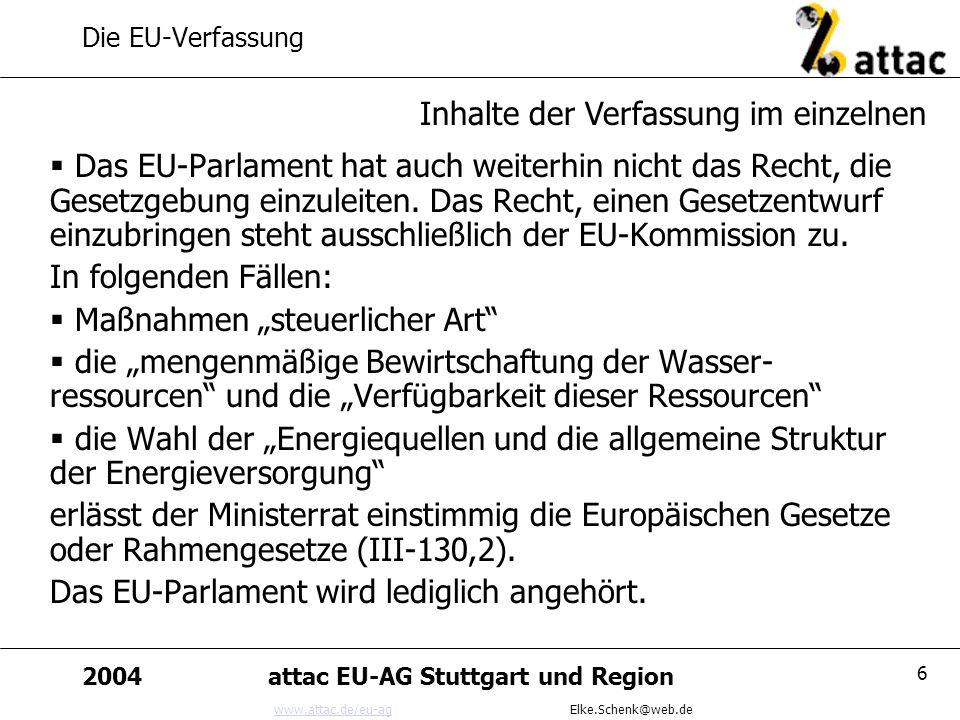 www.attac.de/eu-agwww.attac.de/eu-ag Elke.Schenk@web.de 2004attac EU-AG Stuttgart und Region 6 Die EU-Verfassung Das EU-Parlament hat auch weiterhin n