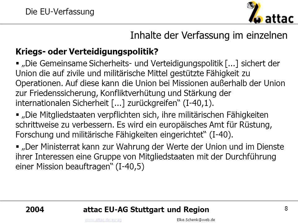 www.attac.de/eu-agwww.attac.de/eu-ag Elke.Schenk@web.de 2004attac EU-AG Stuttgart und Region 8 Die EU-Verfassung Kriegs- oder Verteidigungspolitik? Di