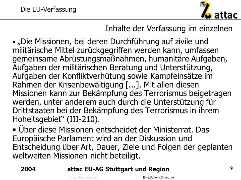 www.attac.de/eu-agwww.attac.de/eu-ag Elke.Schenk@web.de 2004attac EU-AG Stuttgart und Region 9 Die EU-Verfassung Die Missionen, bei deren Durchführung
