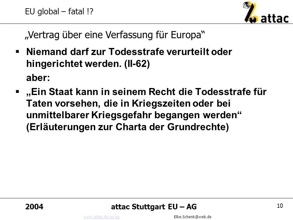 www.attac.de/eu-agwww.attac.de/eu-ag Elke.Schenk@web.de 2004attac Stuttgart EU – AG 10 EU global – fatal !.