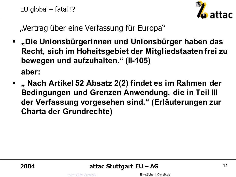 www.attac.de/eu-agwww.attac.de/eu-ag Elke.Schenk@web.de 2004attac Stuttgart EU – AG 11 EU global – fatal !.
