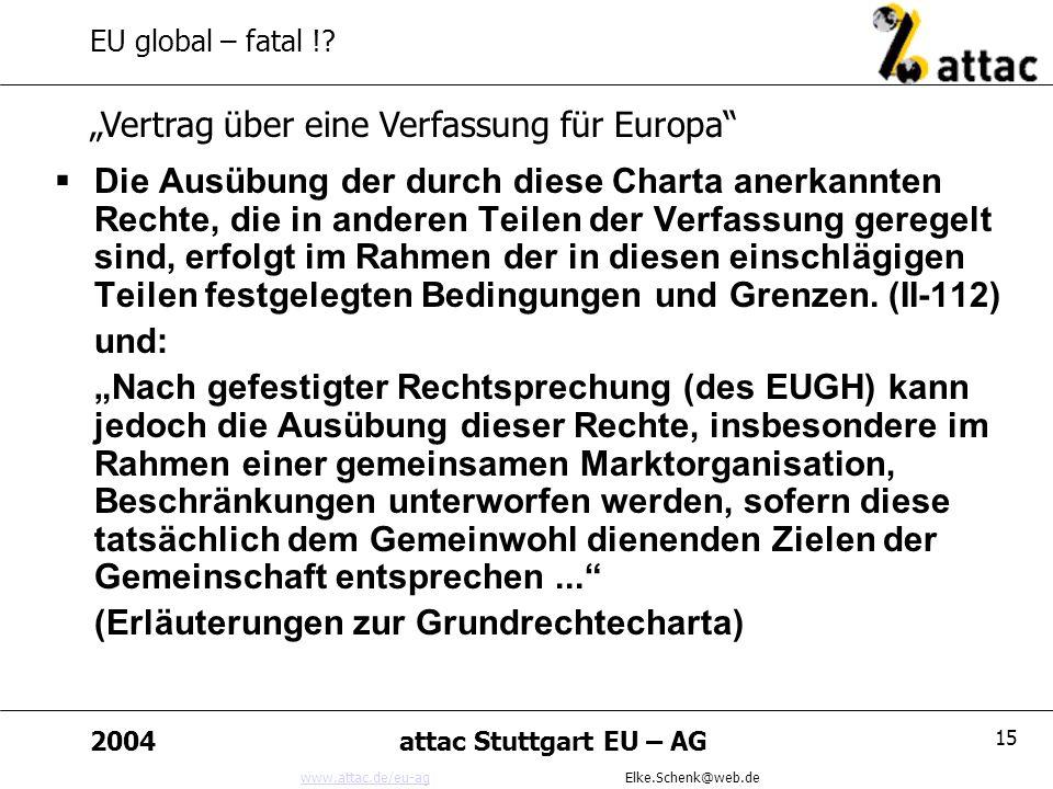 www.attac.de/eu-agwww.attac.de/eu-ag Elke.Schenk@web.de 2004attac Stuttgart EU – AG 15 EU global – fatal !.