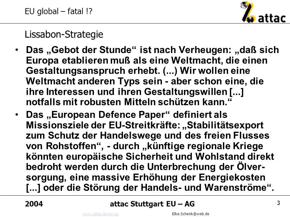 www.attac.de/eu-agwww.attac.de/eu-ag Elke.Schenk@web.de 2004attac Stuttgart EU – AG 14 EU global – fatal !.