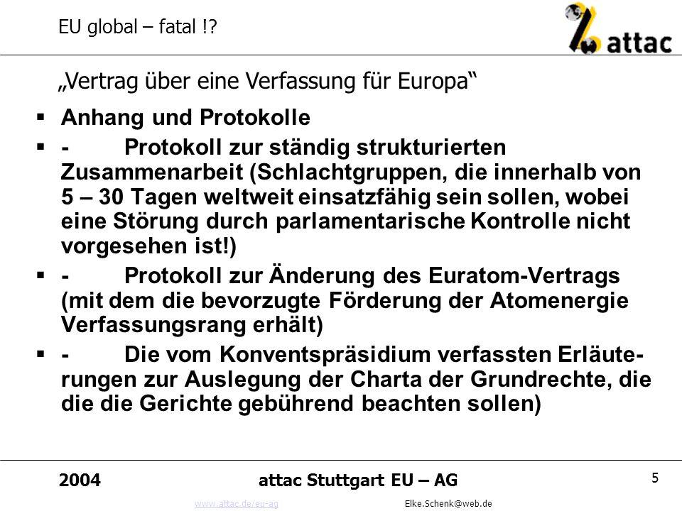 www.attac.de/eu-agwww.attac.de/eu-ag Elke.Schenk@web.de 2004attac Stuttgart EU – AG 5 EU global – fatal !.