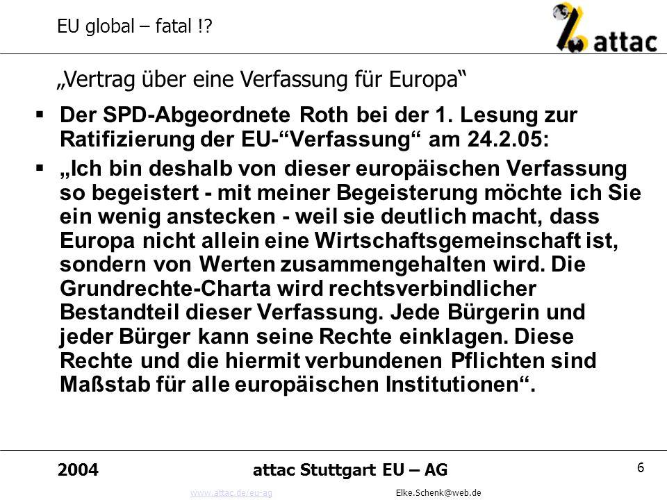 www.attac.de/eu-agwww.attac.de/eu-ag Elke.Schenk@web.de 2004attac Stuttgart EU – AG 6 EU global – fatal !.