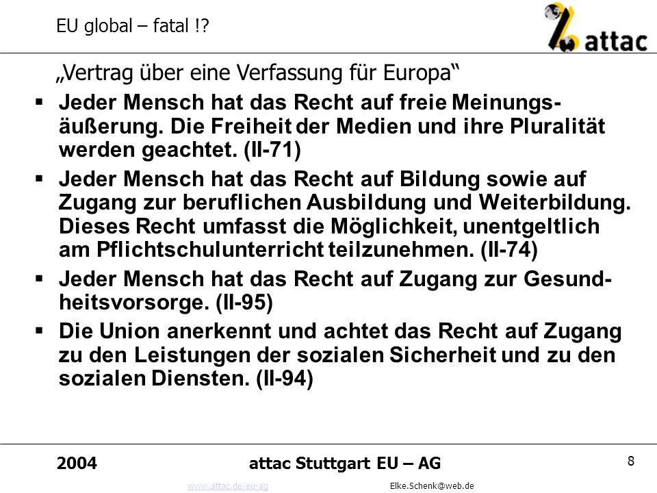 www.attac.de/eu-agwww.attac.de/eu-ag Elke.Schenk@web.de 2004attac Stuttgart EU – AG 8 EU global – fatal !.