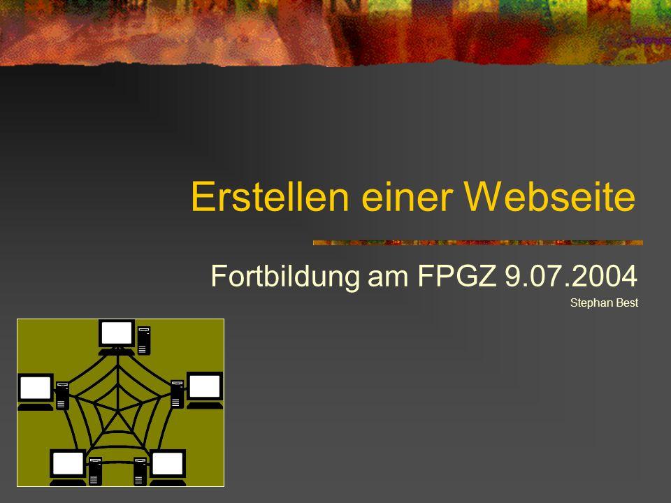 Erstellen einer Webseite Fortbildung am FPGZ 9.07.2004 Stephan Best