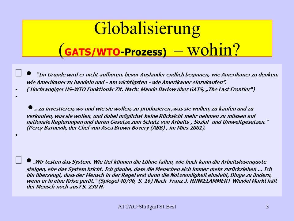 ATTAC-Stuttgart St.Best3 Globalisierung ( GATS/WTO-Prozess) – wohin? Im Grunde wird er nicht aufhören, bevor Ausländer endlich beginnen, wie Amerikane
