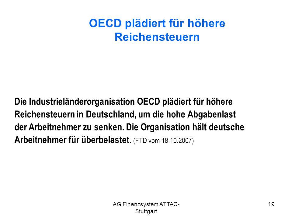 AG Finanzsystem ATTAC- Stuttgart 19 OECD plädiert für höhere Reichensteuern Die Industrieländerorganisation OECD plädiert für höhere Reichensteuern in