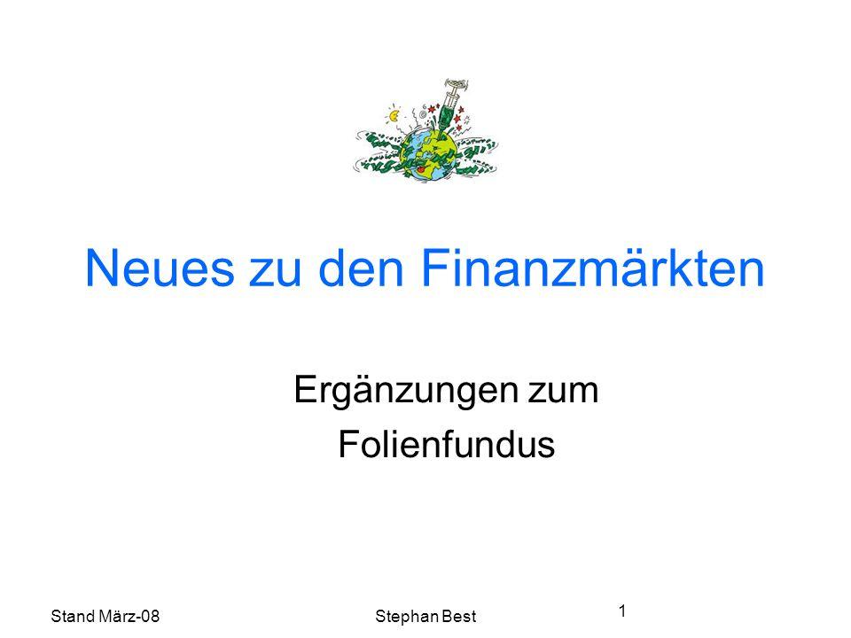 Stand März-08Stephan Best 1 Neues zu den Finanzmärkten Ergänzungen zum Folienfundus