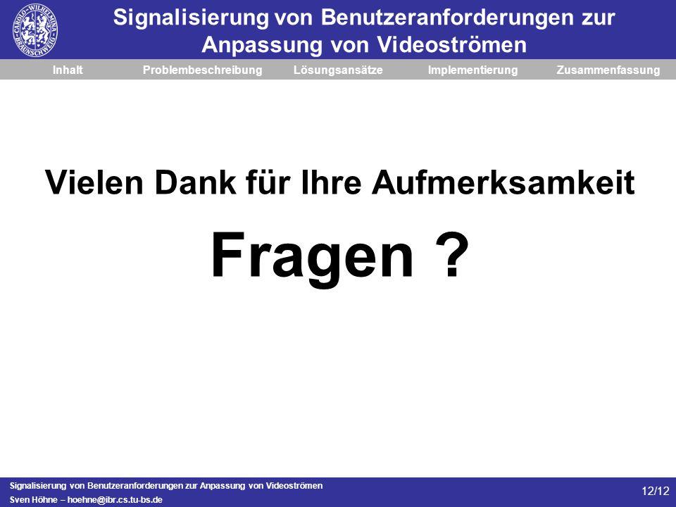 Signalisierung von Benutzeranforderungen zur Anpassung von Videoströmen Sven Höhne – hoehne@ibr.cs.tu-bs.de 12/12 Signalisierung von Benutzeranforderu