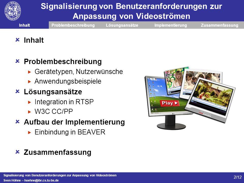 Sven Höhne – hoehne@ibr.cs.tu-bs.de 2/12 Signalisierung von Benutzeranforderungen zur Anpassung von Videoströmen InhaltProblembeschreibungLösungsansät