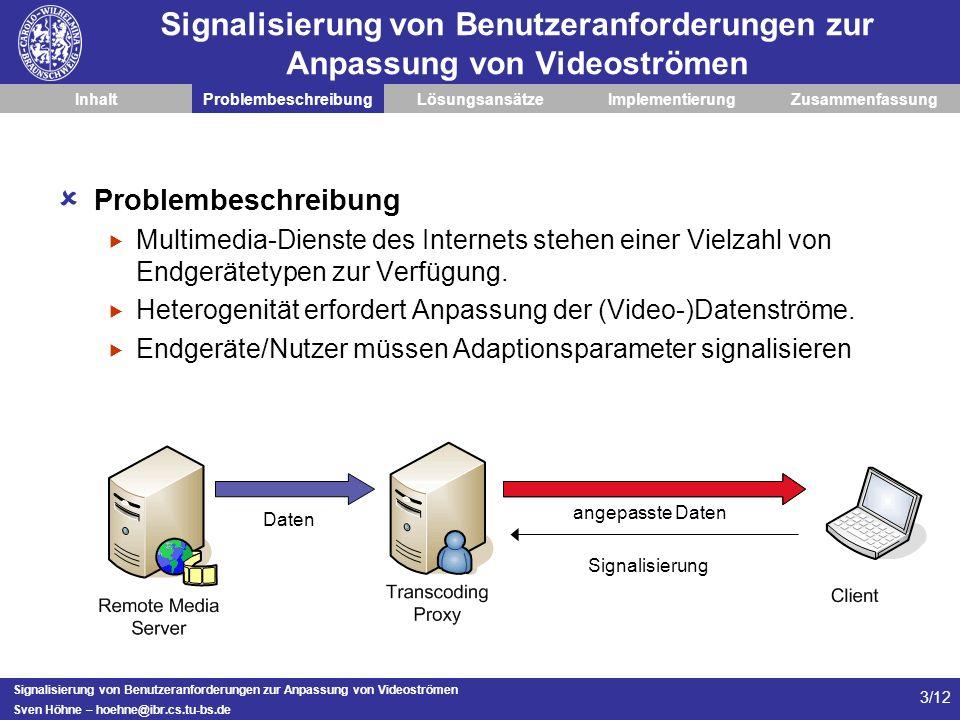 Signalisierung von Benutzeranforderungen zur Anpassung von Videoströmen Sven Höhne – hoehne@ibr.cs.tu-bs.de 3/12 Signalisierung von Benutzeranforderun