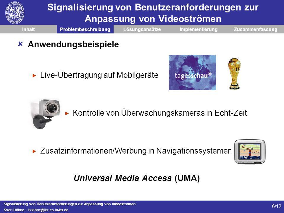 Signalisierung von Benutzeranforderungen zur Anpassung von Videoströmen Sven Höhne – hoehne@ibr.cs.tu-bs.de 6/12 Signalisierung von Benutzeranforderun