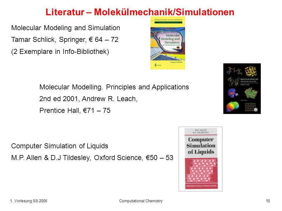 1. Vorlesung SS 2006 Computational Chemistry10 Literatur – Molekülmechanik/Simulationen Molecular Modeling and Simulation Tamar Schlick, Springer, 64