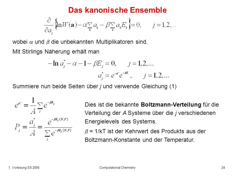 1. Vorlesung SS 2006 Computational Chemistry24 Das kanonische Ensemble Summiere nun beide Seiten über j und verwende Gleichung (1) wobei und die unbek
