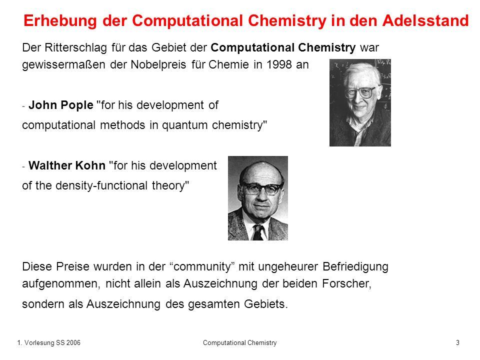 1. Vorlesung SS 2006 Computational Chemistry3 Erhebung der Computational Chemistry in den Adelsstand Der Ritterschlag für das Gebiet der Computational