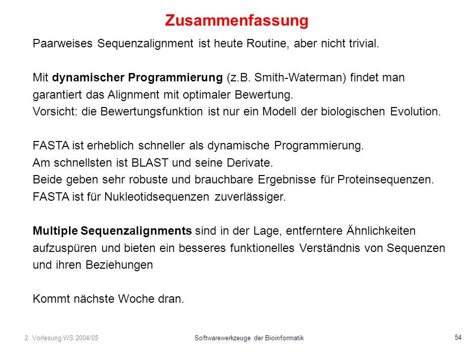 2. Vorlesung WS 2004/05Softwarewerkzeuge der Bioinformatik 54 Zusammenfassung Paarweises Sequenzalignment ist heute Routine, aber nicht trivial. Mit d