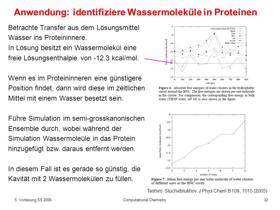 325. Vorlesung SS 2006 Computational Chemistry Anwendung: identifiziere Wassermoleküle in Proteinen Betrachte Transfer aus dem Lösungsmittel Wasser in