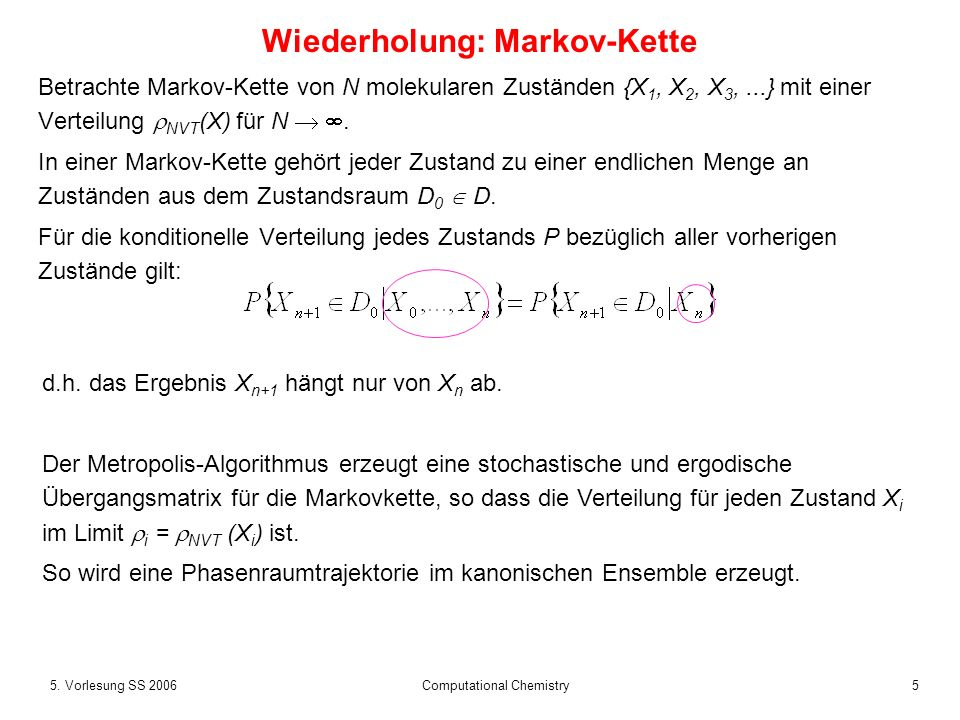 55. Vorlesung SS 2006 Computational Chemistry Wiederholung: Markov-Kette Betrachte Markov-Kette von N molekularen Zuständen {X 1, X 2, X 3,...} mit ei