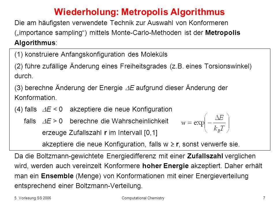 75. Vorlesung SS 2006 Computational Chemistry Wiederholung: Metropolis Algorithmus Die am häufigsten verwendete Technik zur Auswahl von Konformeren (i
