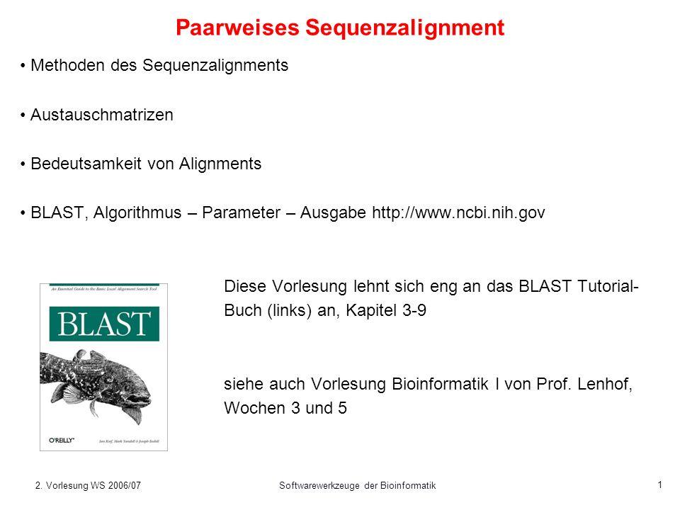 2. Vorlesung WS 2006/07Softwarewerkzeuge der Bioinformatik 1 Paarweises Sequenzalignment Methoden des Sequenzalignments Austauschmatrizen Bedeutsamkei