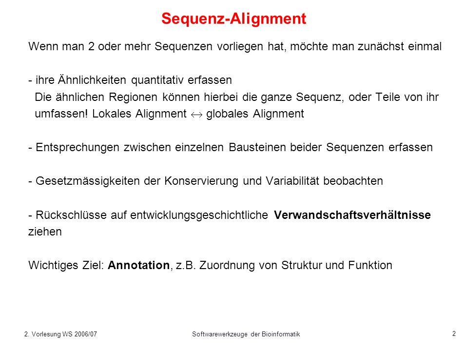 2. Vorlesung WS 2006/07Softwarewerkzeuge der Bioinformatik 2 Sequenz-Alignment Wenn man 2 oder mehr Sequenzen vorliegen hat, möchte man zunächst einma