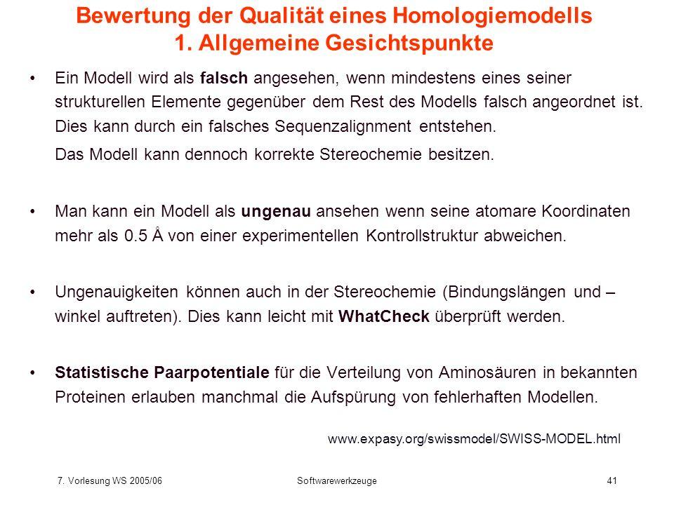 7. Vorlesung WS 2005/06Softwarewerkzeuge41 Bewertung der Qualität eines Homologiemodells 1. Allgemeine Gesichtspunkte Ein Modell wird als falsch anges