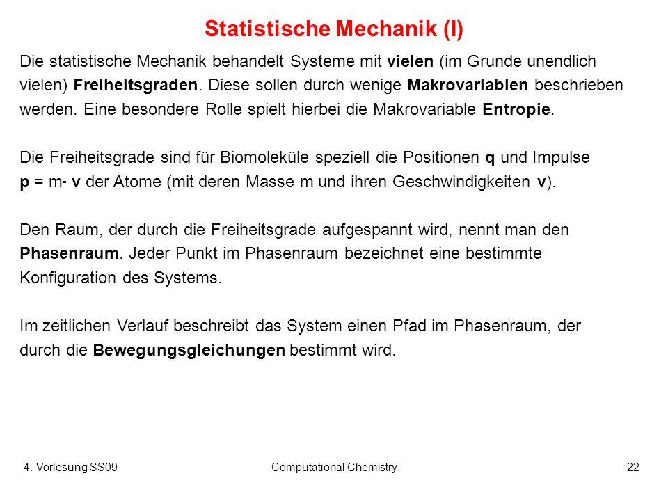 4. Vorlesung SS09Computational Chemistry22 Statistische Mechanik (I) Die statistische Mechanik behandelt Systeme mit vielen (im Grunde unendlich viele