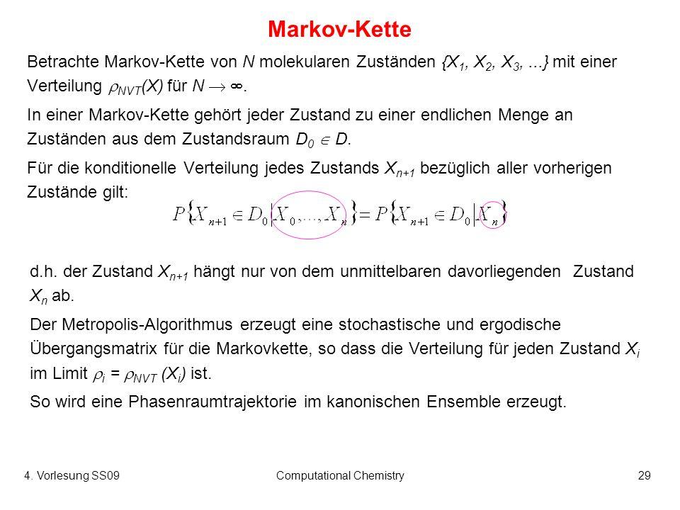 4. Vorlesung SS09Computational Chemistry29 Markov-Kette Betrachte Markov-Kette von N molekularen Zuständen {X 1, X 2, X 3,...} mit einer Verteilung NV
