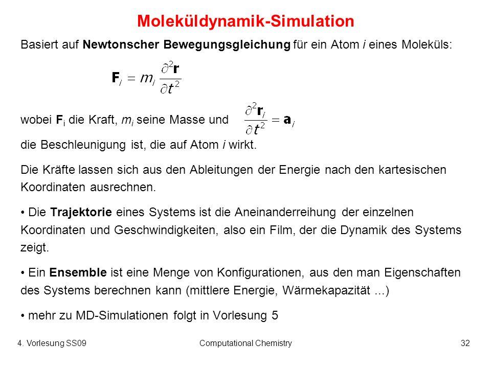 4. Vorlesung SS09Computational Chemistry32 Moleküldynamik-Simulation Basiert auf Newtonscher Bewegungsgleichung für ein Atom i eines Moleküls: wobei F