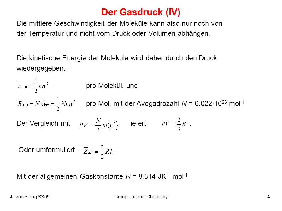 4. Vorlesung SS09Computational Chemistry4 Die mittlere Geschwindigkeit der Moleküle kann also nur noch von der Temperatur und nicht vom Druck oder Vol