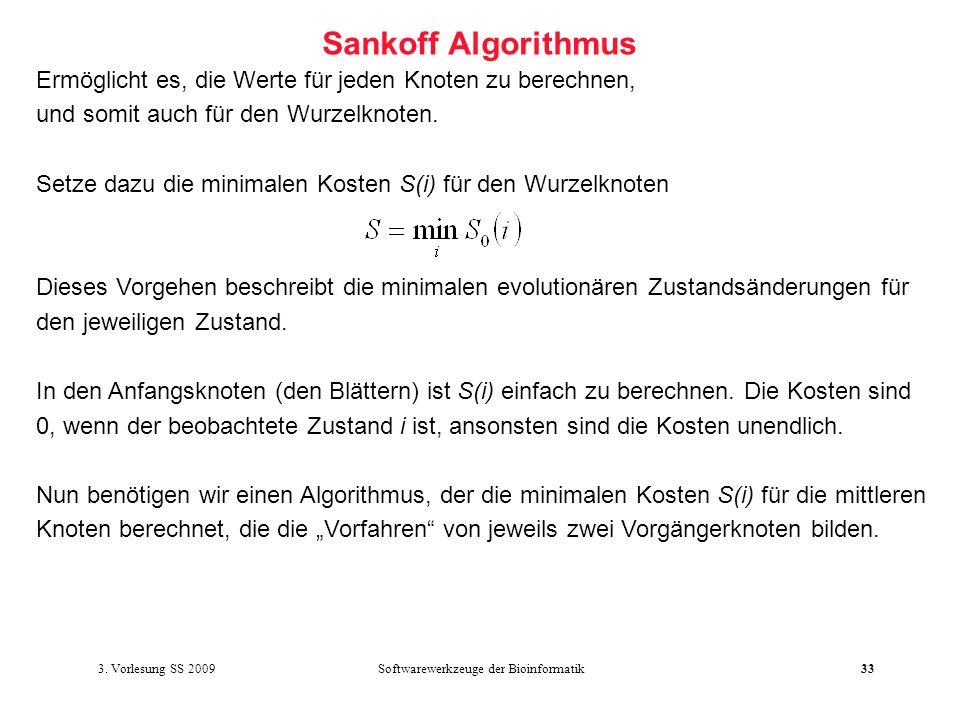Softwarewerkzeuge der Bioinformatik33 Sankoff Algorithmus Ermöglicht es, die Werte für jeden Knoten zu berechnen, und somit auch für den Wurzelknoten.