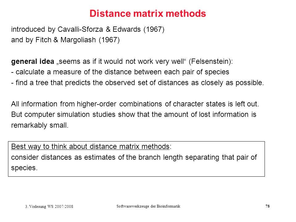 3. Vorlesung WS 2007/2008 Softwarewerkzeuge der Bioinformatik78 Distance matrix methods introduced by Cavalli-Sforza & Edwards (1967) and by Fitch & M