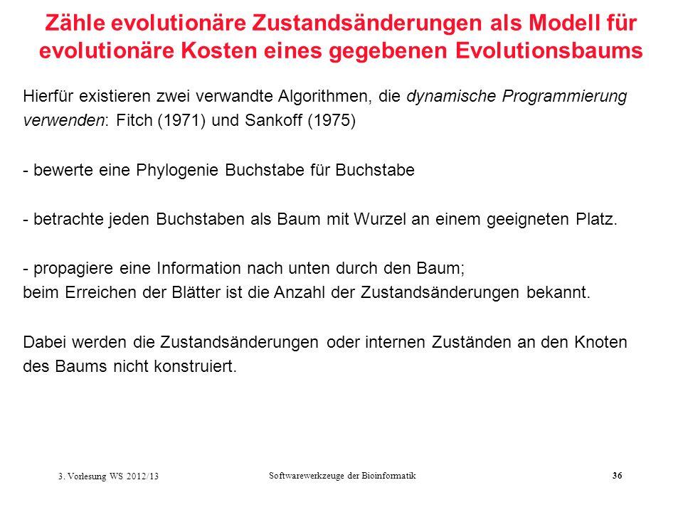 Softwarewerkzeuge der Bioinformatik36 Zähle evolutionäre Zustandsänderungen als Modell für evolutionäre Kosten eines gegebenen Evolutionsbaums Hierfür
