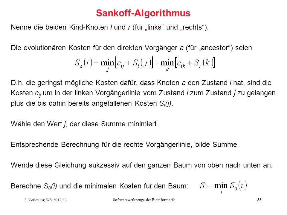Softwarewerkzeuge der Bioinformatik38 Sankoff-Algorithmus Nenne die beiden Kind-Knoten l und r (für links und rechts). Die evolutionären Kosten für de