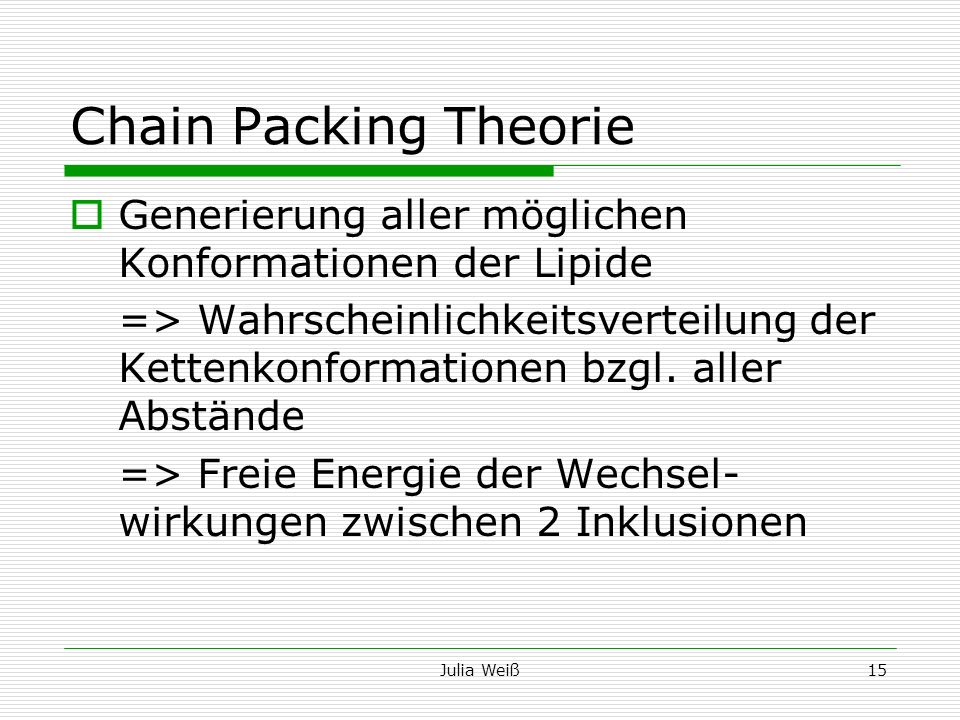 Julia Weiß15 Chain Packing Theorie Generierung aller möglichen Konformationen der Lipide => Wahrscheinlichkeitsverteilung der Kettenkonformationen bzg