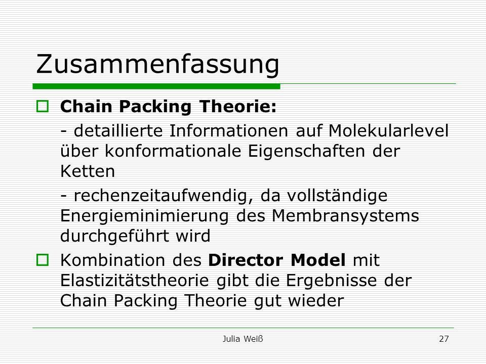 Julia Weiß27 Zusammenfassung Chain Packing Theorie: - detaillierte Informationen auf Molekularlevel über konformationale Eigenschaften der Ketten - re