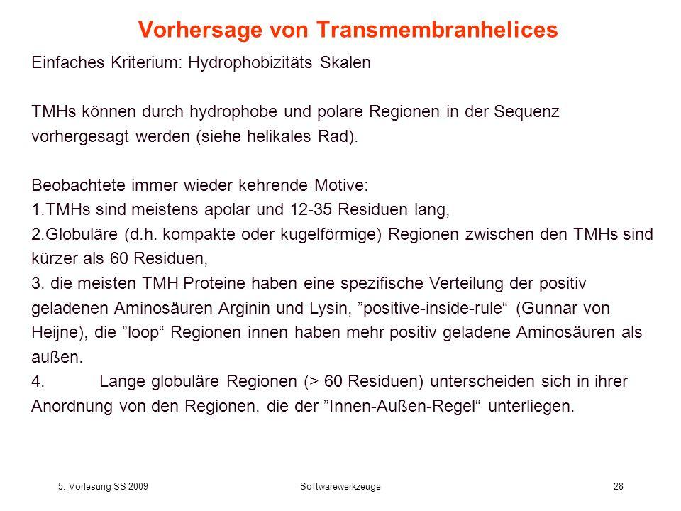 5. Vorlesung SS 2009Softwarewerkzeuge28 Vorhersage von Transmembranhelices Einfaches Kriterium: Hydrophobizitäts Skalen TMHs können durch hydrophobe u